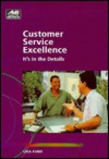 Customer Service Excellence: It's in the Details - Lisa Ford, Karen M. Miller