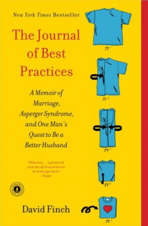 The Journal of Best Practices: A Memoir of Marriage, Asperger Syndrome, and One Man's Quest to Be a Better Husband - David Finch