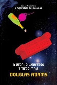 A Vida, o Universo e Tudo Mais (O Mochileiro das Galáxias, #3) - Douglas Adams, Carlos Irineu da Costa