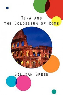 Tina and the Colosseum of Rome - Gillian Green