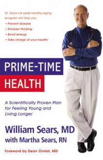 Prime-Time Health: A Scientifically Proven Plan for Feeling Young and Living Longer - William Sears, Martha Sears, Dean Ornish