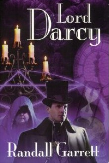 LORD DARCY: Murder and Magic; Too Many Magicians; Lord Darcy Investigates (by the author of The Gandalara Cycle) - Randall Garrett