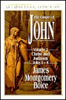 The Gospel of John: Volume 2: Christ and Judaism, John 5-8 - James Montgomery Boice