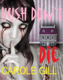 Hush Don't Die - Carole Gill