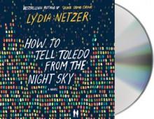 How to Tell Toledo from the Night Sky: A Novel - Lydia Netzer,Joshilyn Jackson