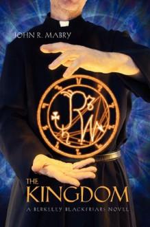 The Kingdom: A Berkeley Blackfriars Novel - John R. Mabry