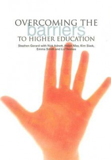 Overcoming the Barriers to Higher Education - Stephen Gorard, Helen May