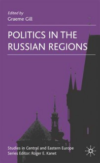 Politics in the Russian Regions - Graeme Gill