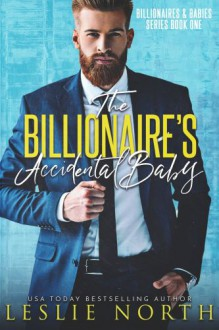 The Billionaire's Accidental Baby - Leslie North