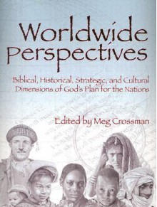 Worldwide Perspectives: Biblical, Historical, Strategic, And Cultural Dimensions Of God's Plan For The Nations (Perspectives) - Meg Crossman