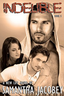 Indelible: Book 5 of A New Life Series - Samantha Jacobey,Nicolene Lorette Designs