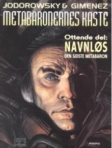 Metabaronernes Kaste 8: Navnløs - Den Sidste Metabaron - Alejandro Jodorowsky