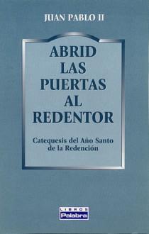 Abrid las puertas al Redentor: Catequesis del año santo de la Redención - Pope John Paul II