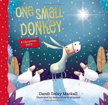 One Small Donkey - Dandi Daley Mackall,Marta Alvarez Miguens