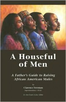 A Houseful of Men: A Father's Guide to Raising African American Males - Clarence E. Freeman