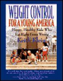Weight Control for a Young America: Happy, Healthy Kids Who Eat Right from Wrong - Keith Klein