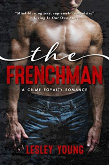 The Frenchman (Crime Royalty Romance Book 1) - Lesley Young