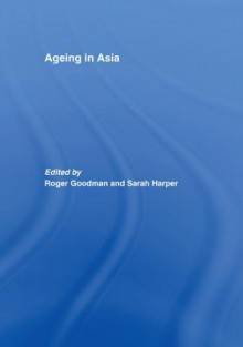 Ageing in Asia: Asia S Position in the New Global Demography - Roger Goodman, Sarah Harper