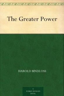The Greater Power - Harold Bindloss, W. Herbert Dunton