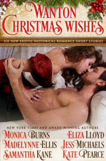 Wanton Christmas Wishes - Eliza Lloyd,Samantha Kane,Kate Pearce,Monica Burns,Madelynne Ellis,Jess Michaels