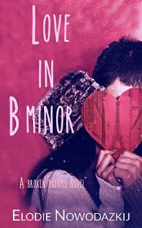 Love in B Minor (Broken Dreams Book 3) - Elodie Nowodazkij