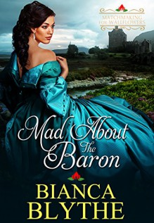 Mad About The Baron (Matchmaking for Wallflowers Book 4) - Bianca Blythe
