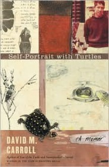 Self-Portrait with Turtles: A Memoir - David Carroll