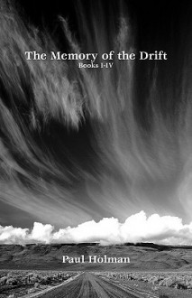 The Memory of the Drift. Books I-IV - Paul Holman