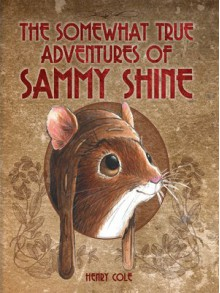 The Somewhat True Adventures of Sammy Shine - Henry Cole