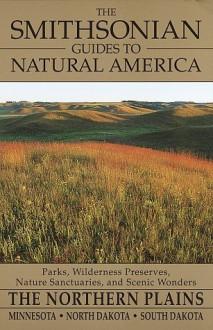 The Smithsonian Guides to Natural America: The Northern Plains: Minnesota, North Dakota, South Dakota (Smithsonian Guides to Natural America) - Lansing Shepard