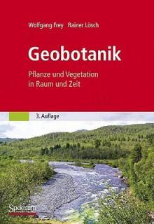 Geobotanik: Pflanze Und Vegetation In Raum Und Zeit (German Edition) - Wolfgang Frey, Rainer Lösch