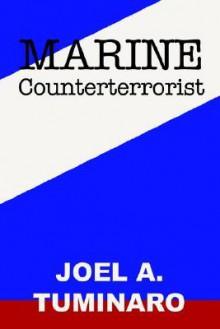 Marine Counterterrorist - Joel, A. Tuminaro