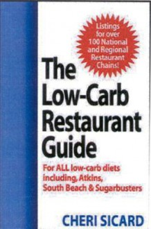 The Low-Carb Restaurant Guide: Eat Well at America's Favorite Restaurants and Stay on Your Diet - Cheri Sicard