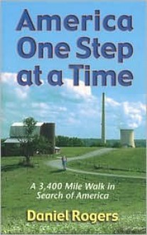 America One Step at a Time: A 3,400 Mile Walk in Search of America - Daniel Rogers