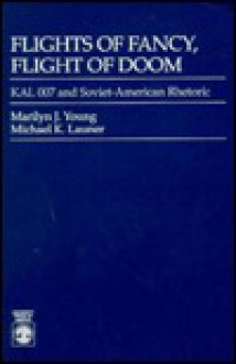 Flights of Fancy, Flight of Doom: KAL 007 and Soviet-American Rhetoric - Marilyn J. Young