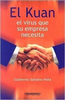 El Kuan: El el Virus Que su Empresa Necesita - Guillermo Sandino Pena