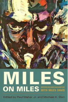 Miles On Miles: Interviews and Encounters with Miles Davis - Paul Maher, Jr., Michael K. Dorr