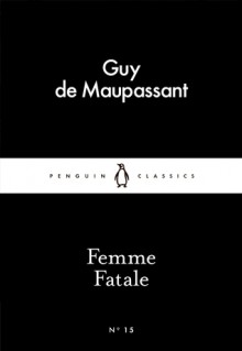 Femme Fatale (Little Black Classics #15) - Guy de Maupassant