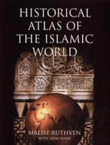 Historical Atlas of the Islamic World - Malise Ruthven