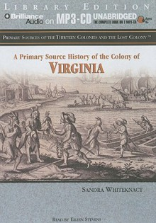 A Primary Source History of the Colony of Virginia (Primary Sources of the Thirteen Colonies and the Lost Colony) - Sandra Whiteknact