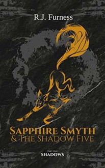Shadows (Sapphire Smyth & The Shadow Five #1) - R. J. Furness
