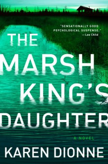 The Marsh King's Daughter - Karen Dionne