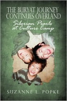 The Buryat Journey Continues Overland: Siberian Pearls at Culture Camp - Suzanne L. Popke