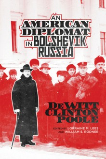 An American Diplomat in Bolshevik Russia - Dewitt Clinton Poole