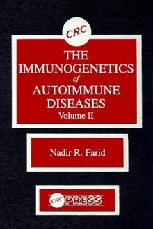 The Immunogenetics of Autoimmune Diseases, Volume II - Nadir R. Farid
