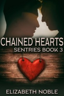 Chained Hearts (Sentries #3) - Elizabeth Noble