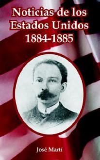 Noticias de Los Estados Unidos, 1884-1885 - José Martí