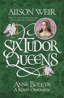 Anne Boleyn: A King's Obsession - Alison Weir