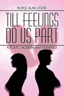 Till Feelings Do Us Part: A Poetic Modern-Day Romance - Royce Alan Zook