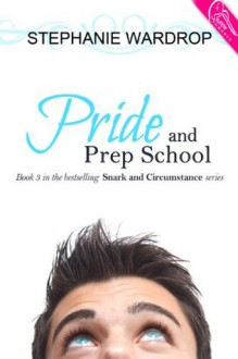 Pride and Prep School (Snark and Circumstance) - Stephanie Wardrop